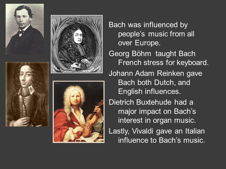 Bach was influenced by people's music from all over Europe.