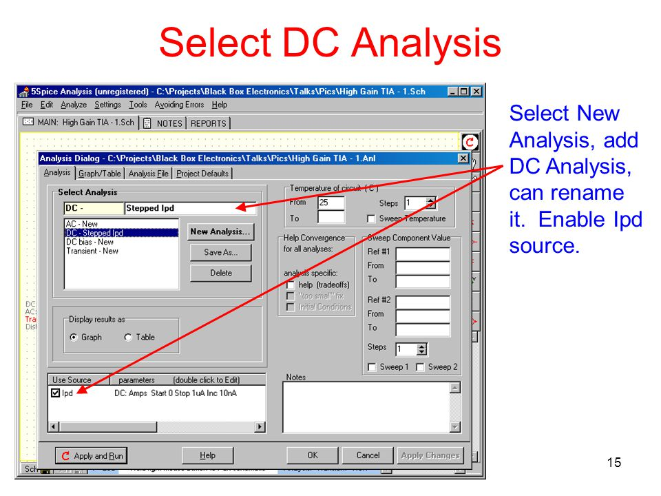 15 Select DC Analysis Select New Analysis, add DC Analysis, can rename it. Enable Ipd source.