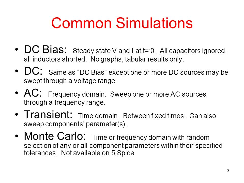 3 Common Simulations DC Bias: Steady state V and I at t= - 0.