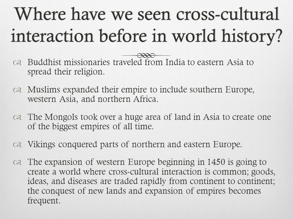 Where have we seen cross-cultural interaction before in world history.