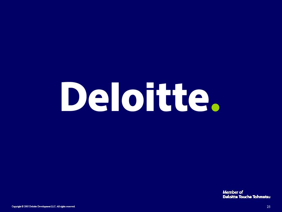 Copyright © 2005 Deloitte Development LLC. All rights reserved. 25