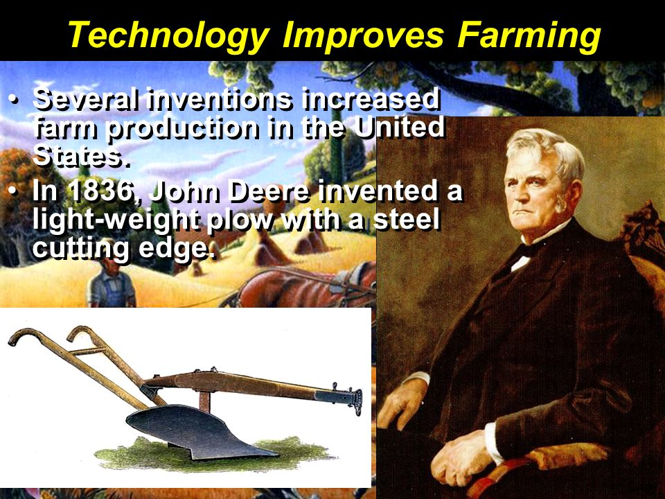 Technology Improves Farming Several inventions increased farm production in the United States.