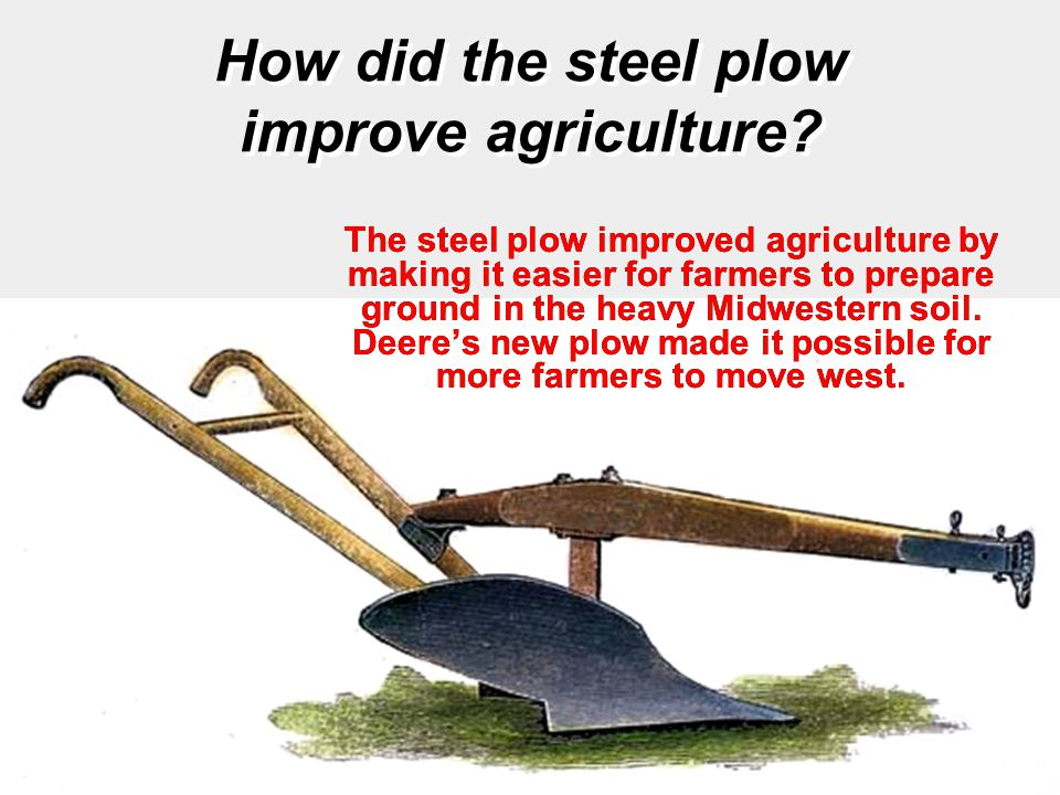 How did the steel plow improve agriculture.