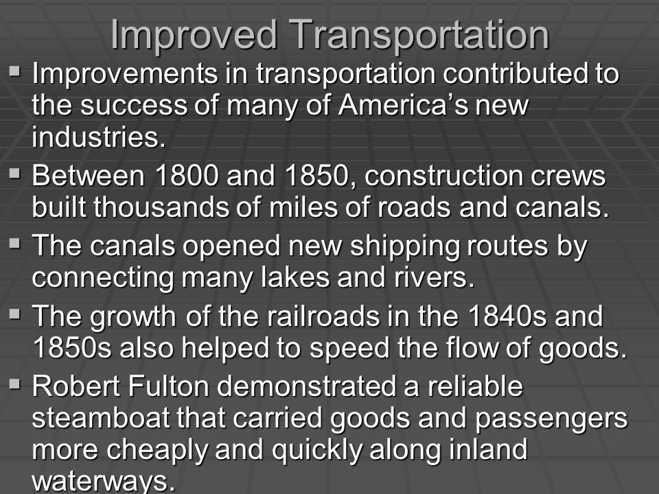 Improved Transportation  Improvements in transportation contributed to the success of many of America's new industries.