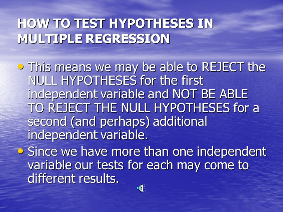 HOW TO TEST HYPOTHESES IN MULTIPLE REGRESSION t 1 = beta 1 for the first independent variable t 1 = beta 1 for the first independent variable stand err b 1 stand err b 1 And And t 2 = beta 2 for the second independent variable t 2 = beta 2 for the second independent variable stand err b 2 stand err b 2 And if you have three independent variables And if you have three independent variables t 3 = beta 3 for the third independent variable t 3 = beta 3 for the third independent variable stand err b 3 stand err b 3
