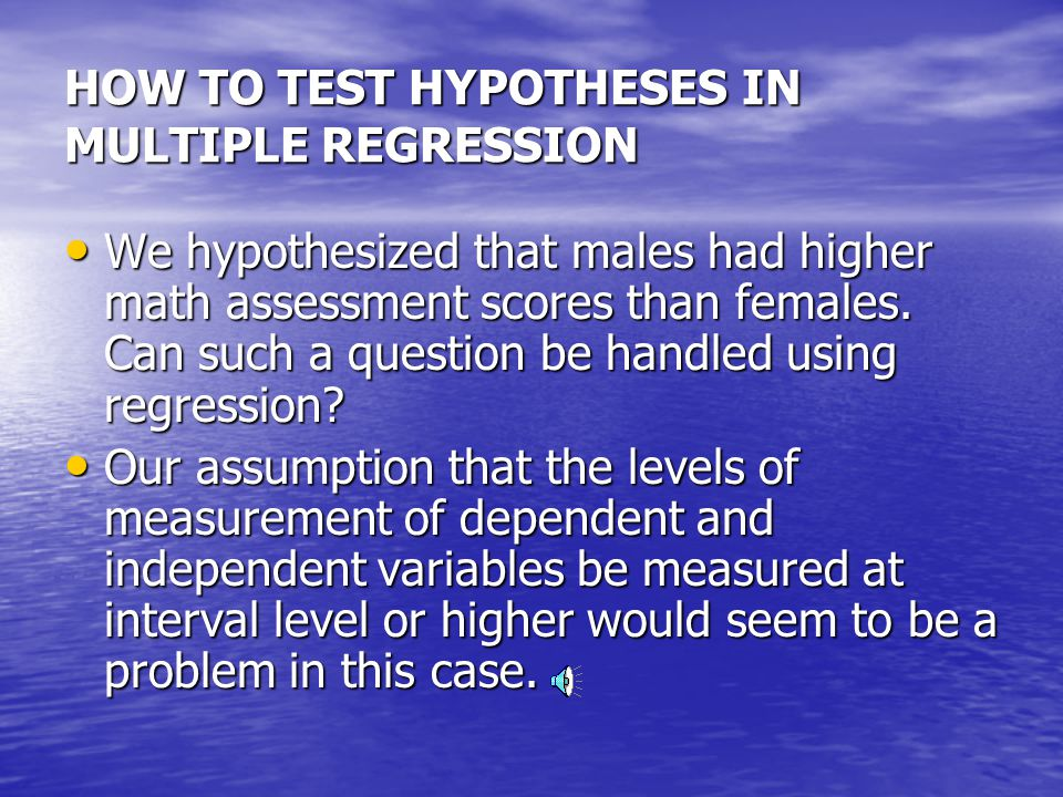 HOW TO TEST HYPOTHESES IN MULTIPLE REGRESSION Dummy Variable Regression Dummy Variable Regression Let us say we had the following model: Let us say we had the following model: y= α + b 1 X 1 + e y= α + b 1 X 1 + e where X=gender and where X=gender and y=score on math assessment y=score on math assessment