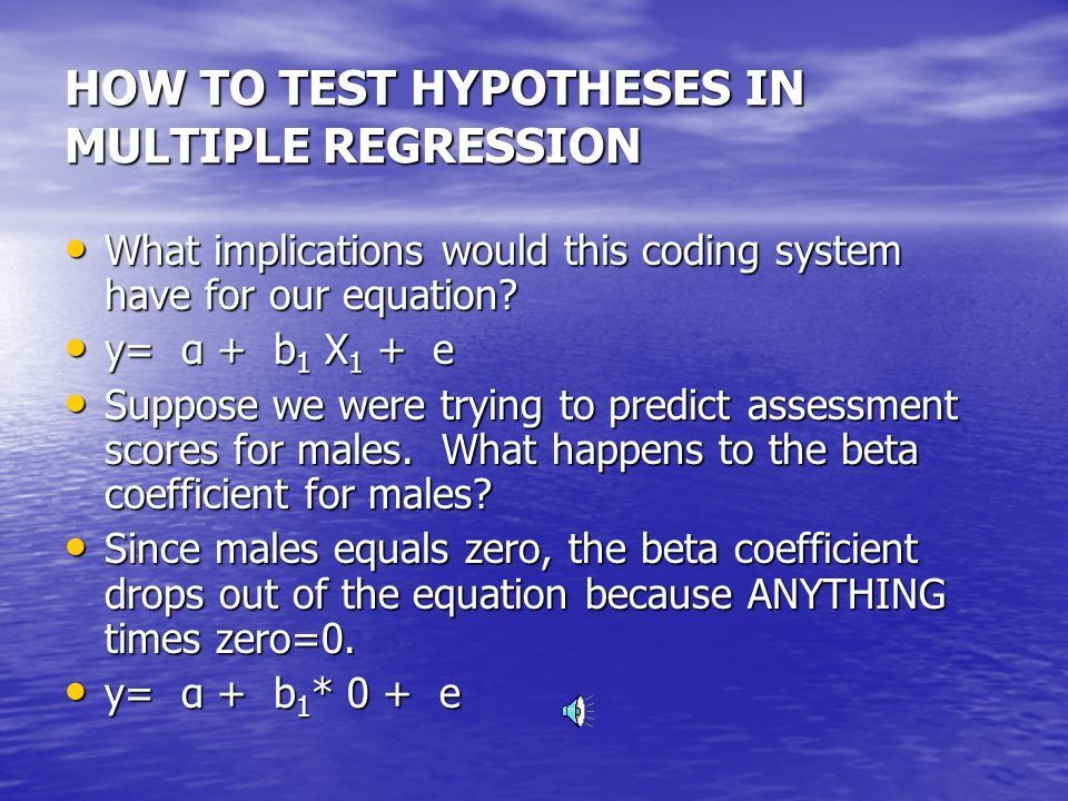 HOW TO TEST HYPOTHESES IN REGRESSION Let us say we coded gender in the following manner: Let us say we coded gender in the following manner: 1=females 1=females 0=males 0=males