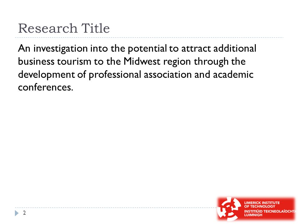 Research Title An investigation into the potential to attract additional business tourism to the Midwest region through the development of professional association and academic conferences.