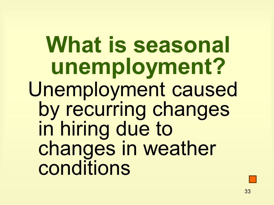 33 What is seasonal unemployment.