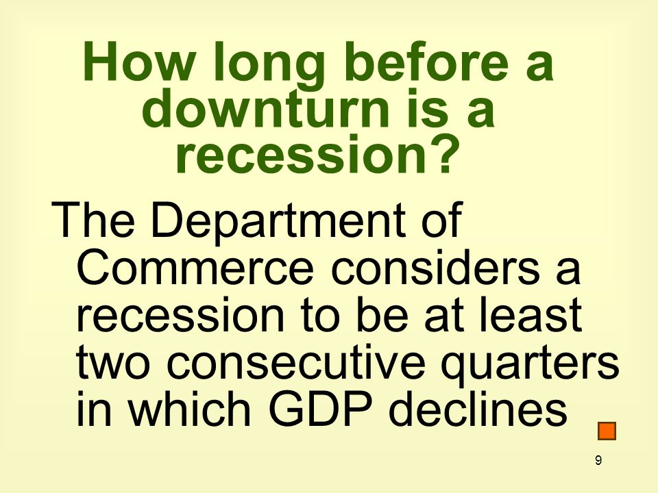 9 How long before a downturn is a recession.