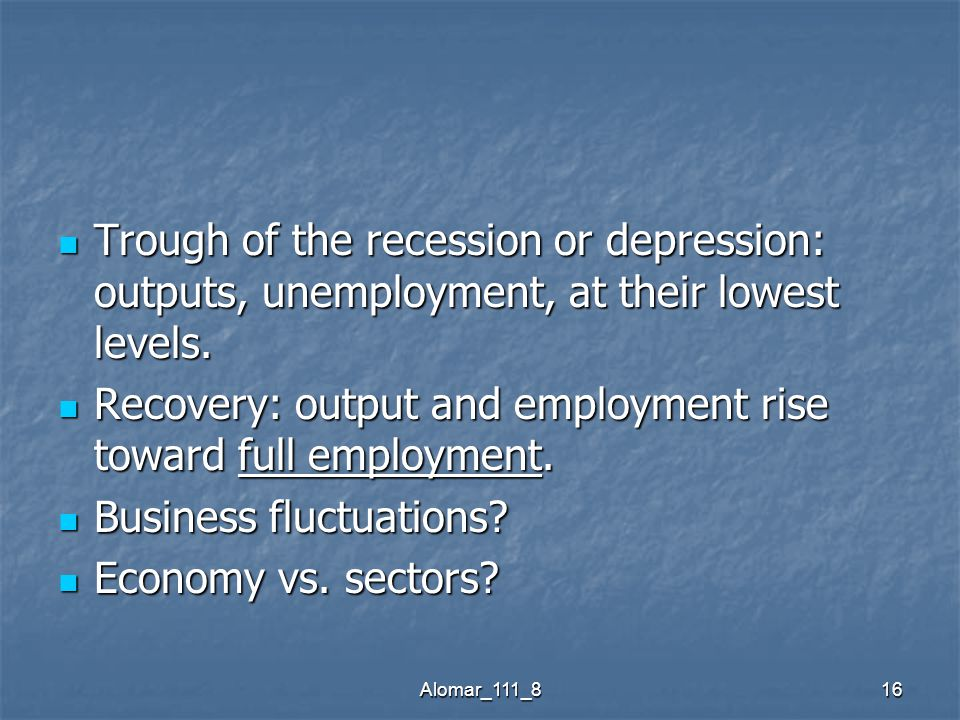Alomar_111_816 Trough of the recession or depression: outputs, unemployment, at their lowest levels.