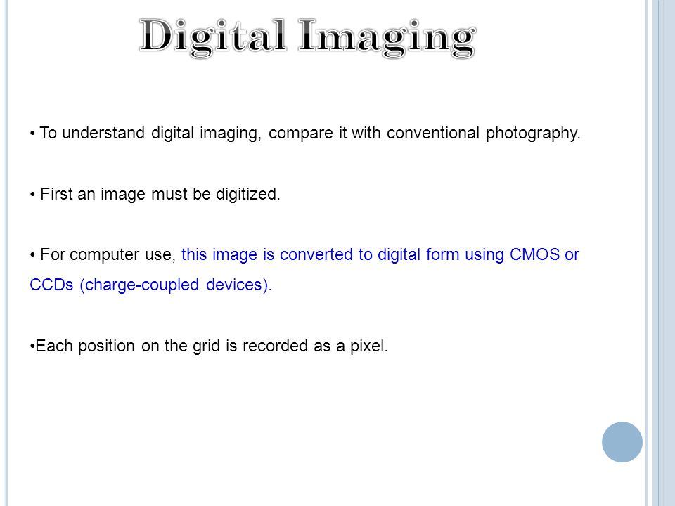 To understand digital imaging, compare it with conventional photography.