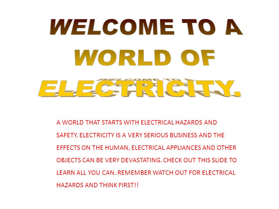 A WORLD THAT STARTS WITH ELECTRICAL HAZARDS AND SAFETY.