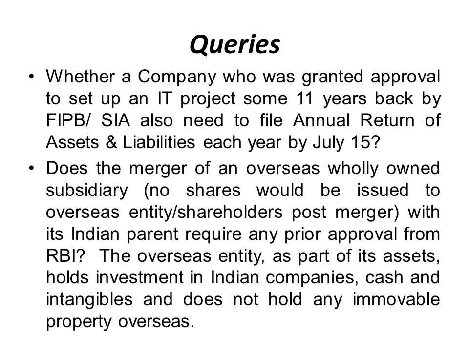 Queries Whether a Company who was granted approval to set up an IT project some 11 years back by FIPB/ SIA also need to file Annual Return of Assets & Liabilities each year by July 15.