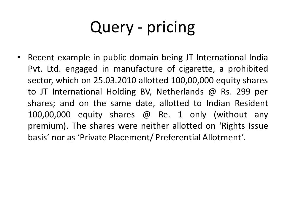 Query - pricing Recent example in public domain being JT International India Pvt.