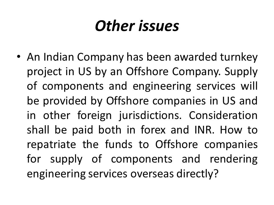 Other issues An Indian Company has been awarded turnkey project in US by an Offshore Company.