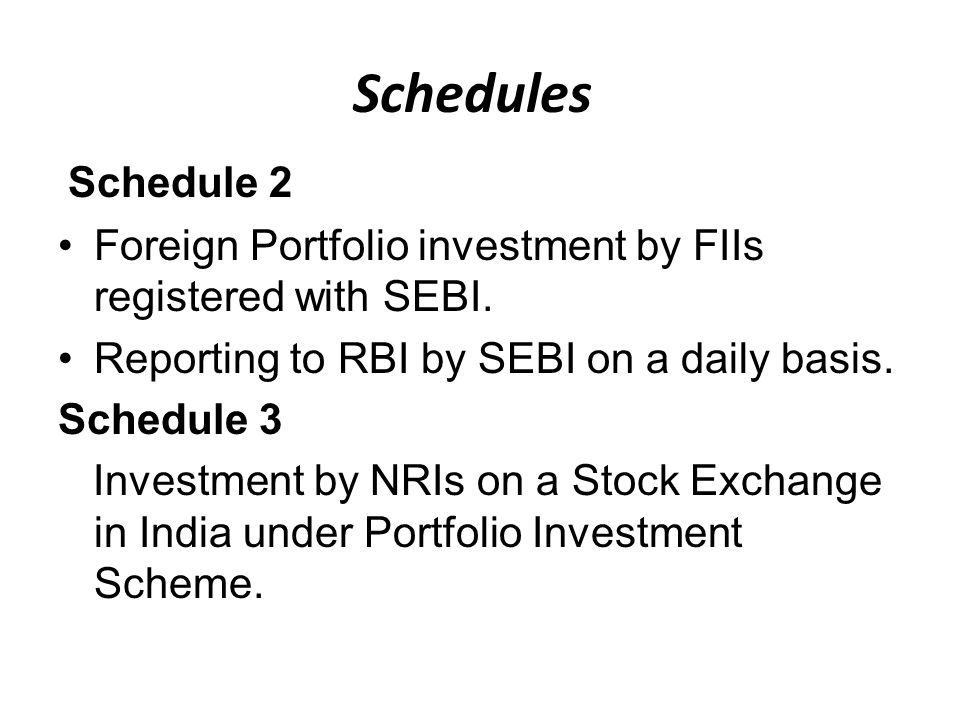 Schedules Schedule 2 Foreign Portfolio investment by FIIs registered with SEBI.