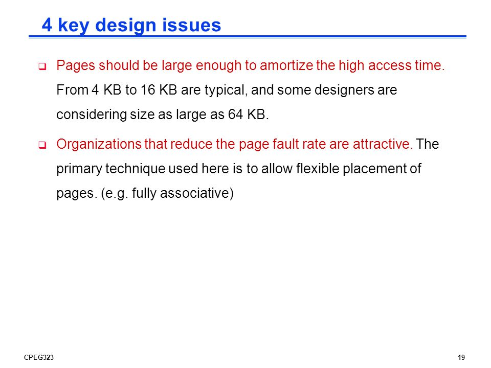 CPEG32319  Pages should be large enough to amortize the high access time.