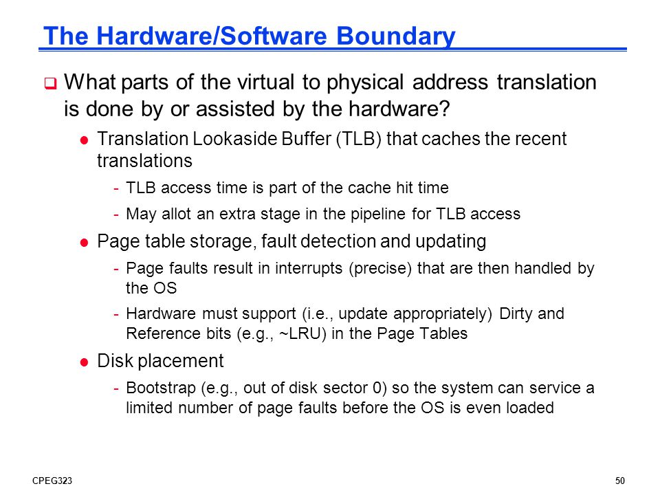 CPEG32350 The Hardware/Software Boundary  What parts of the virtual to physical address translation is done by or assisted by the hardware.