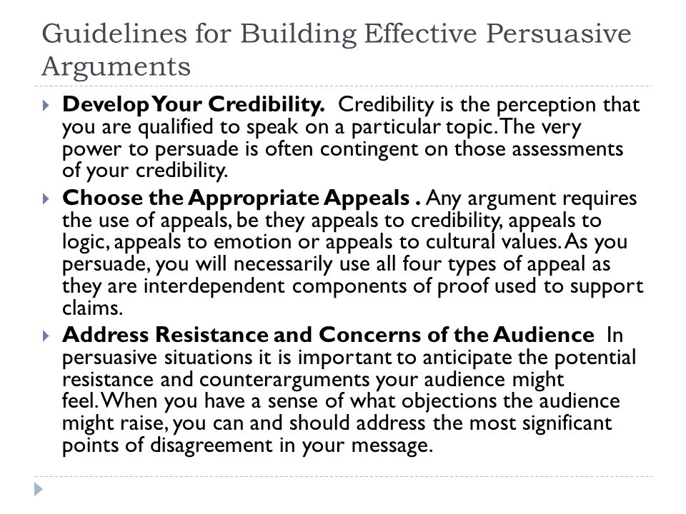 Guidelines for Building Effective Persuasive Arguments  Develop Your Credibility.