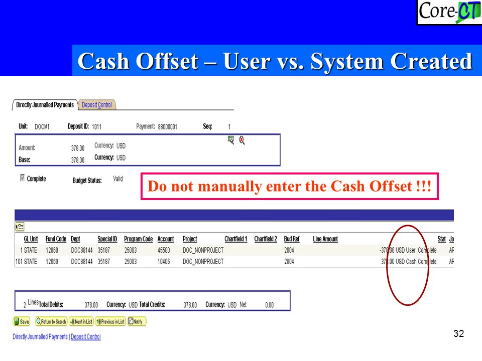 32 Cash Offset – User vs. System Created Do not manually enter the Cash Offset !!!