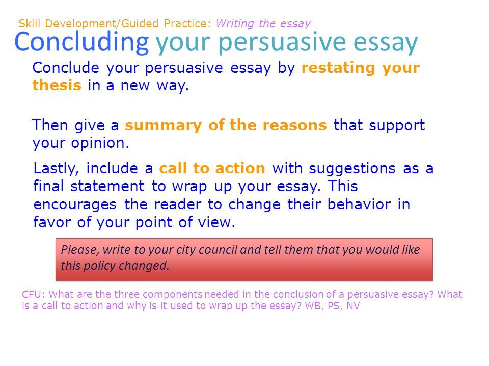we will write a persuasive essay learning objective cfu what  concluding your persuasive essay conclude your persuasive essay by restating your thesis in a new way