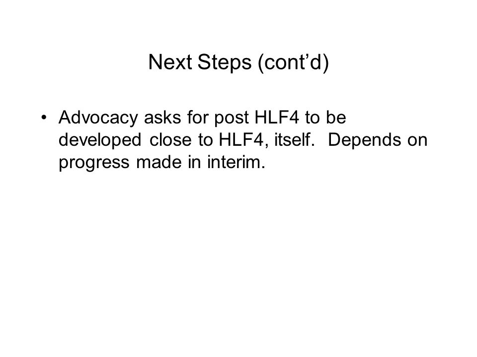 Next Steps (cont'd) Advocacy asks for post HLF4 to be developed close to HLF4, itself.