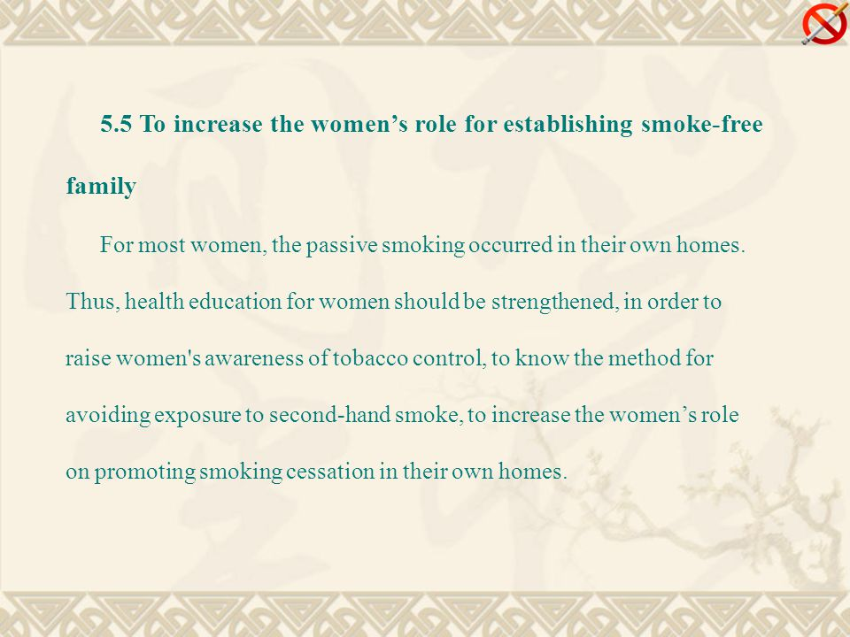 5.5 To increase the women's role for establishing smoke-free family For most women, the passive smoking occurred in their own homes.