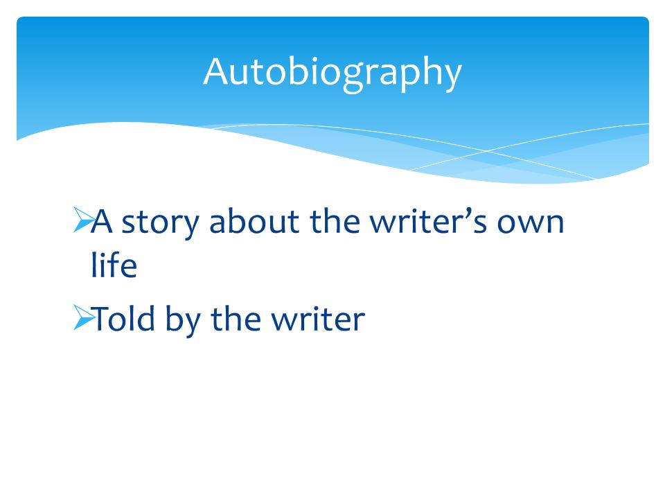  A story about the writer's own life  Told by the writer Autobiography