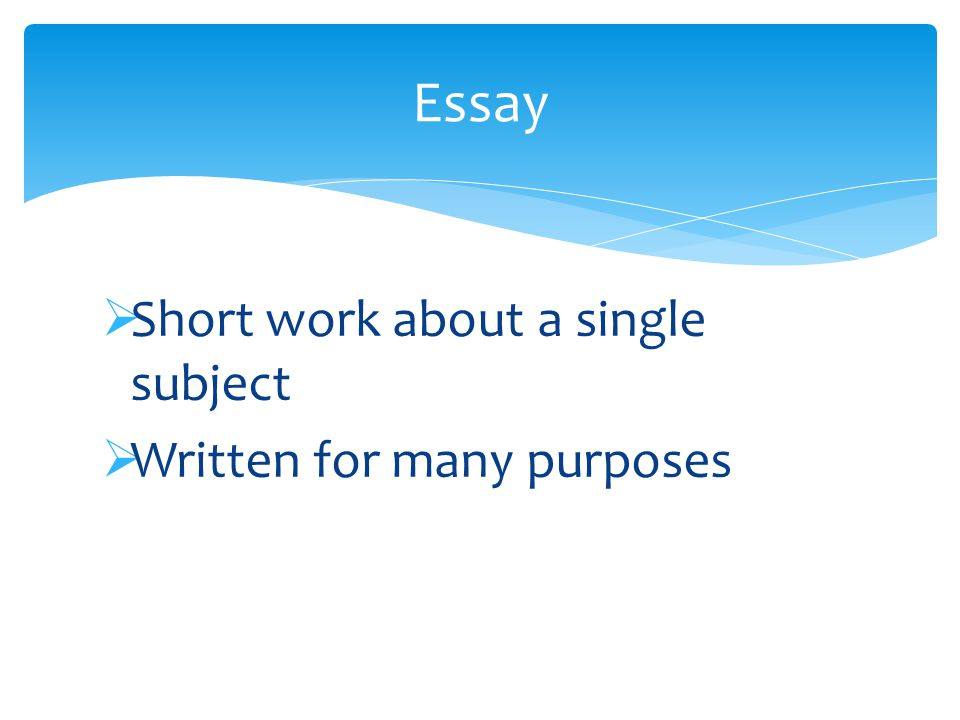  Short work about a single subject  Written for many purposes Essay