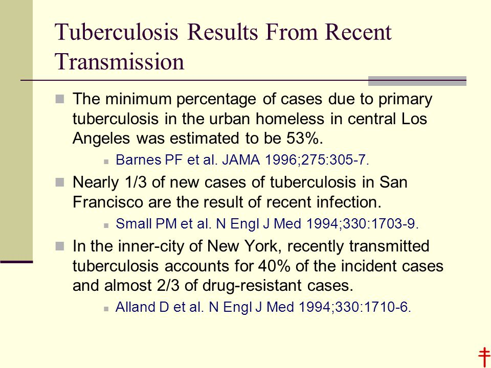 Tuberculosis Results From Recent Transmission The minimum percentage of cases due to primary tuberculosis in the urban homeless in central Los Angeles was estimated to be 53%.