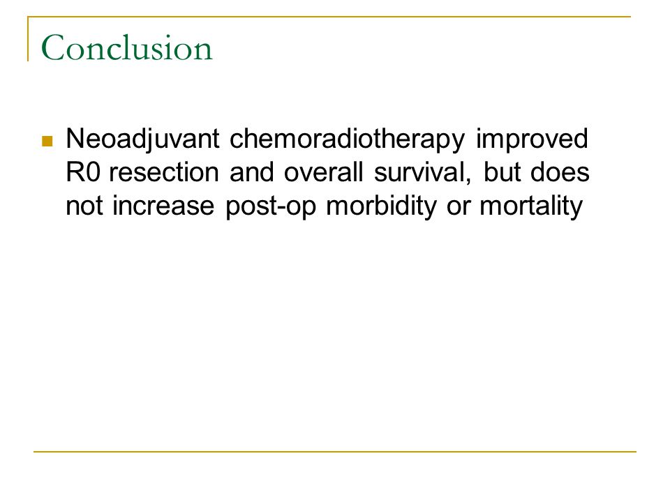 Conclusion Neoadjuvant chemoradiotherapy improved R0 resection and overall survival, but does not increase post-op morbidity or mortality