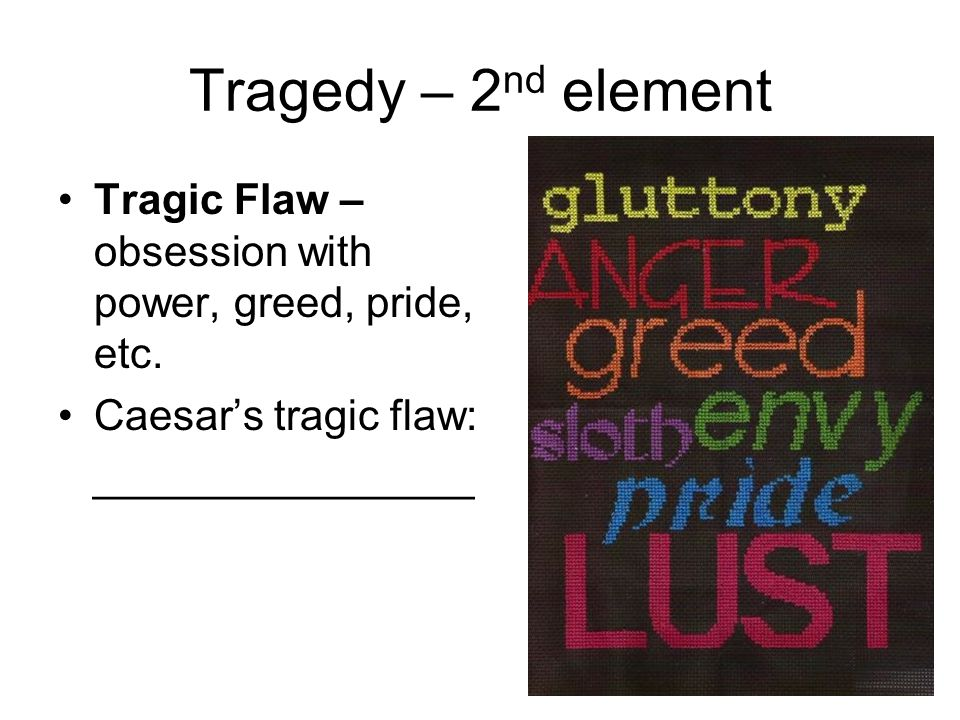 julius caesar by william shakespeare tragedy st element  3 tragedy 2 nd element tragic flaw