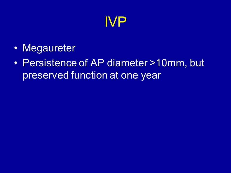 IVP Megaureter Persistence of AP diameter >10mm, but preserved function at one year