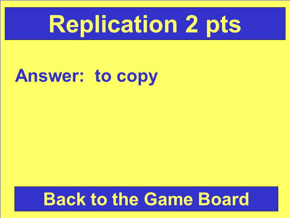 Question: What does replication mean Check Your Answer Replication 2 pts Daily Double