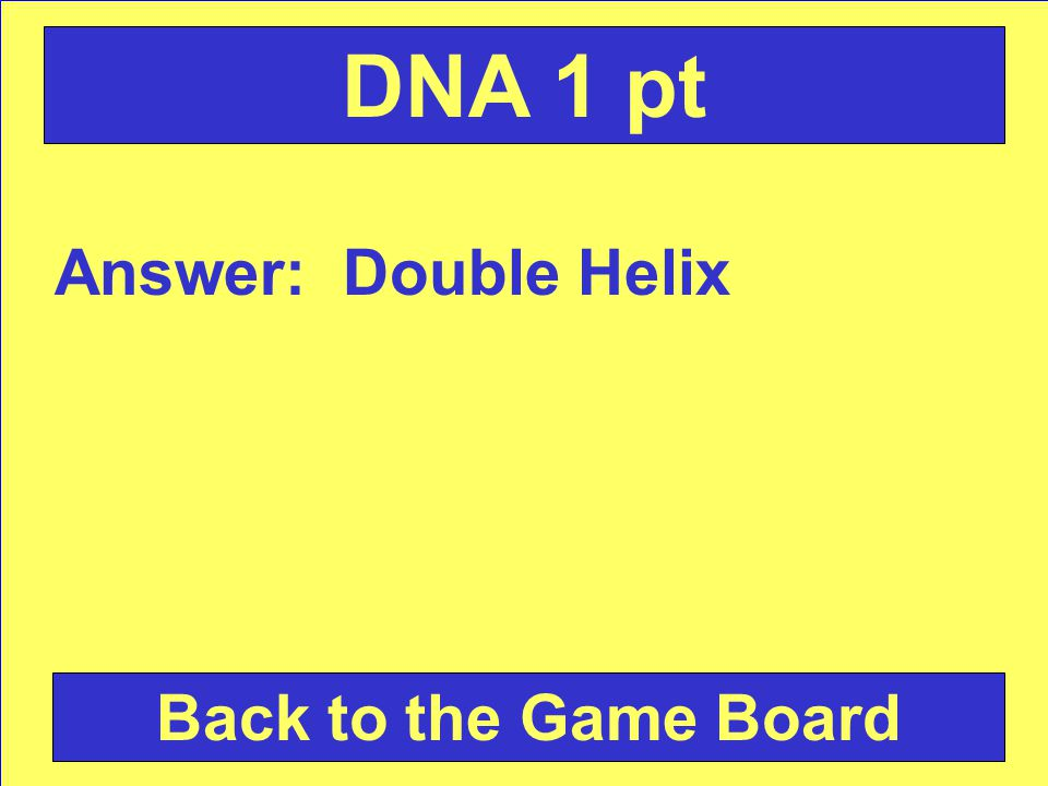 Question: What is the Shape of a DNA molecule Check Your Answer DNA 1 pt