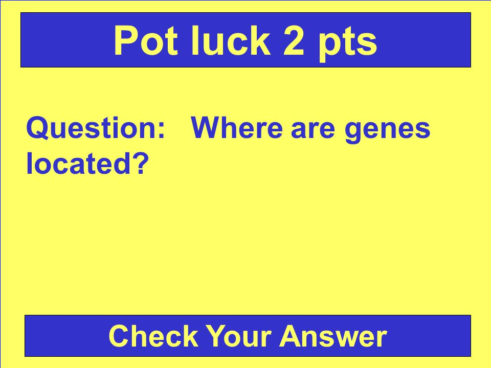 Answer: the nucleus Back to the Game Board Pot luck 1 pt
