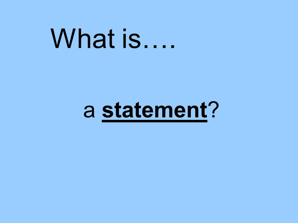 a statement What is….