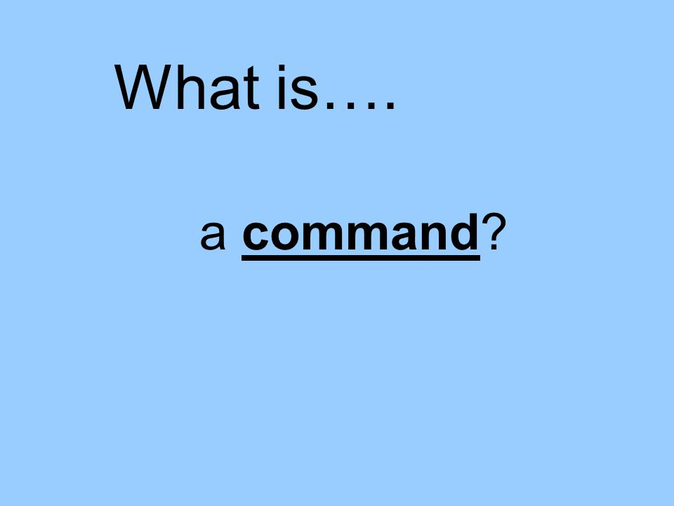 a command What is….