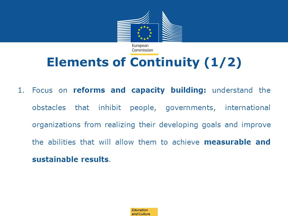 Date: in 12 pts Elements of Continuity (1/2) 1.Focus on reforms and capacity building: understand the obstacles that inhibit people, governments, international organizations from realizing their developing goals and improve the abilities that will allow them to achieve measurable and sustainable results.