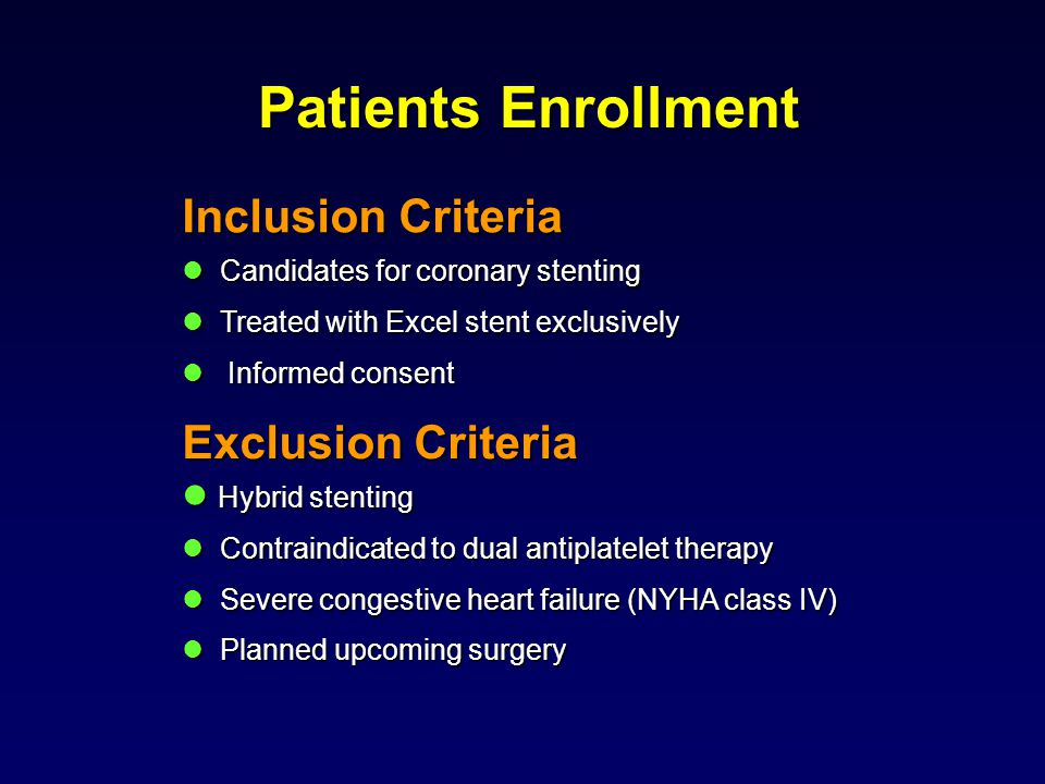Patients Enrollment Inclusion Criteria Candidates for coronary stenting Candidates for coronary stenting Treated with Excel stent exclusively Treated with Excel stent exclusively Informed consent Informed consent Exclusion Criteria Hybrid stenting Hybrid stenting Contraindicated to dual antiplatelet therapy Contraindicated to dual antiplatelet therapy Severe congestive heart failure (NYHA class IV) Severe congestive heart failure (NYHA class IV) Planned upcoming surgery Planned upcoming surgery