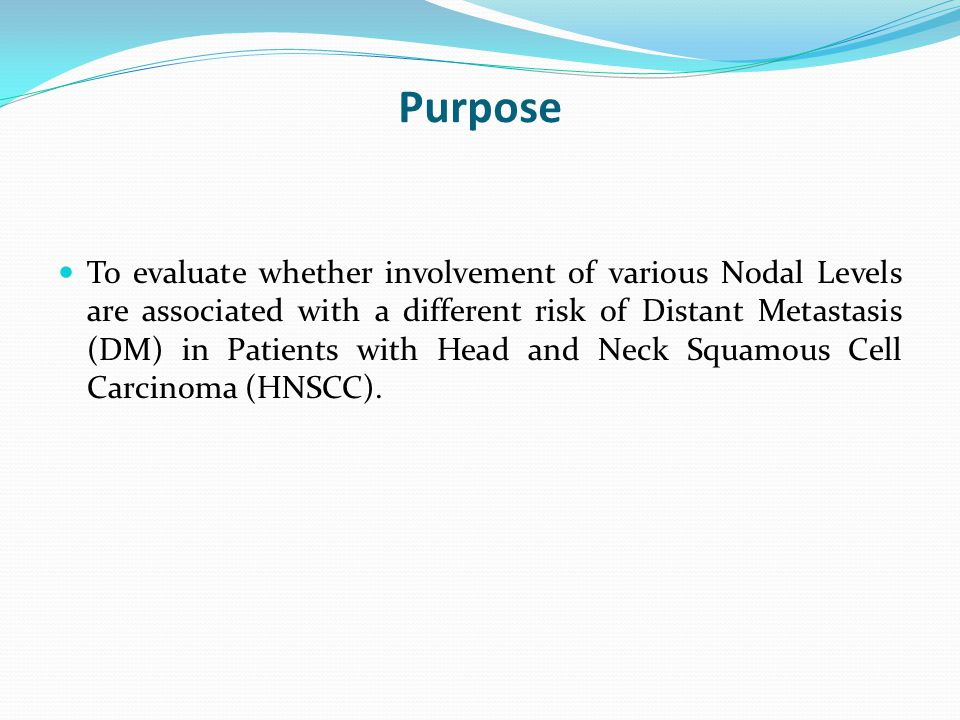 Purpose To evaluate whether involvement of various Nodal Levels are associated with a different risk of Distant Metastasis (DM) in Patients with Head and Neck Squamous Cell Carcinoma (HNSCC).