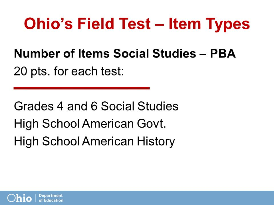 Ohio's Field Test – Item Types Number of Items Social Studies – PBA 20 pts.