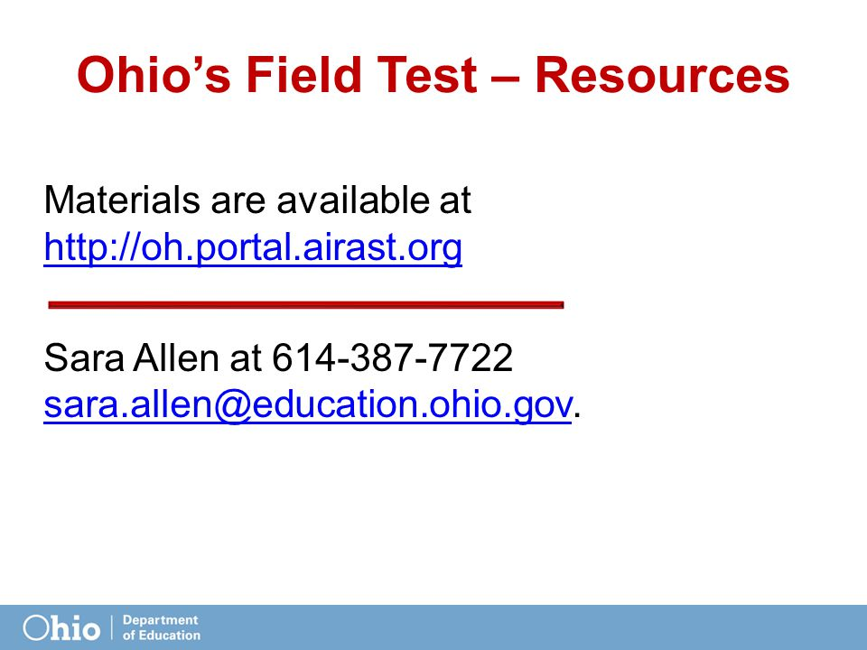 Ohio's Field Test – Resources Materials are available at     Sara Allen at