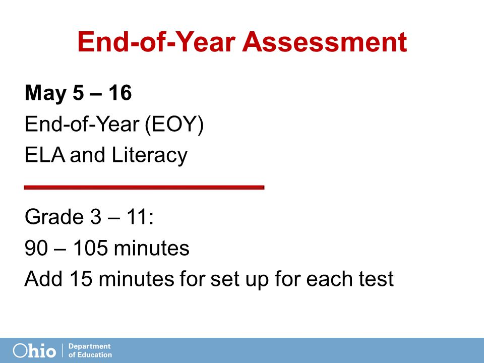 End-of-Year Assessment May 5 – 16 End-of-Year (EOY) ELA and Literacy Grade 3 – 11: 90 – 105 minutes Add 15 minutes for set up for each test