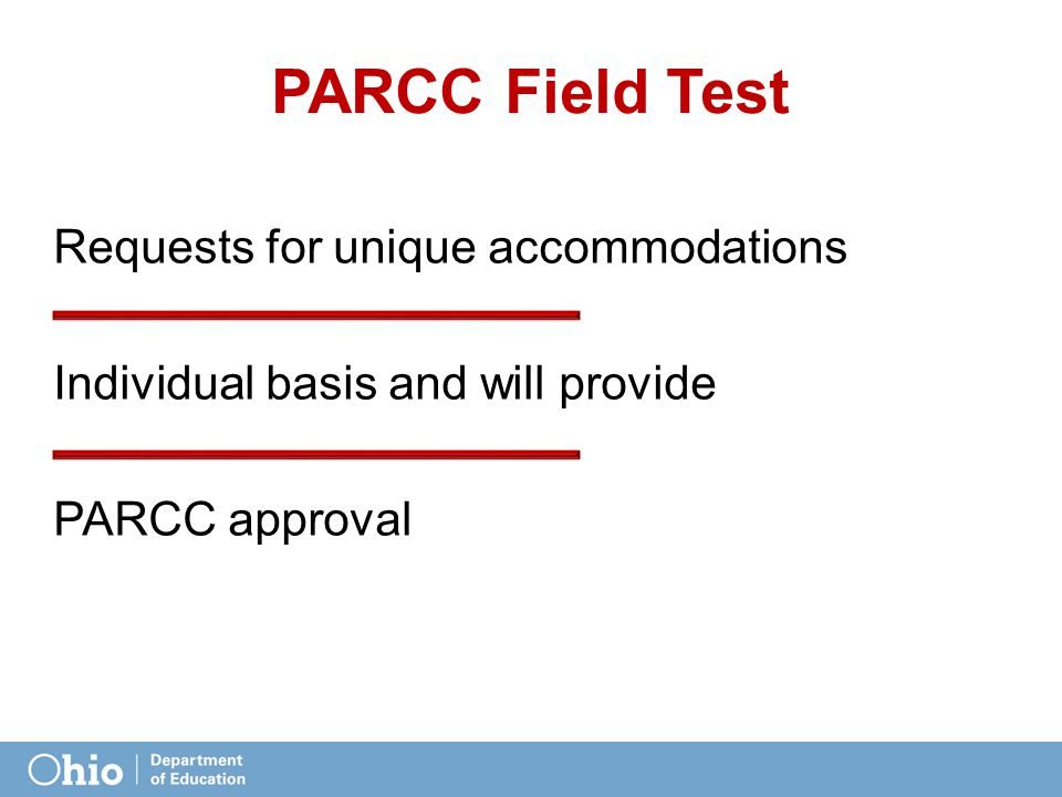 Requests for unique accommodations Individual basis and will provide PARCC approval