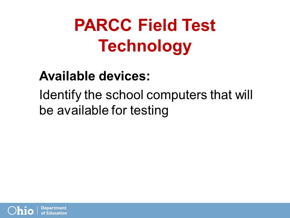 PARCC Field Test Technology Available devices: Identify the school computers that will be available for testing