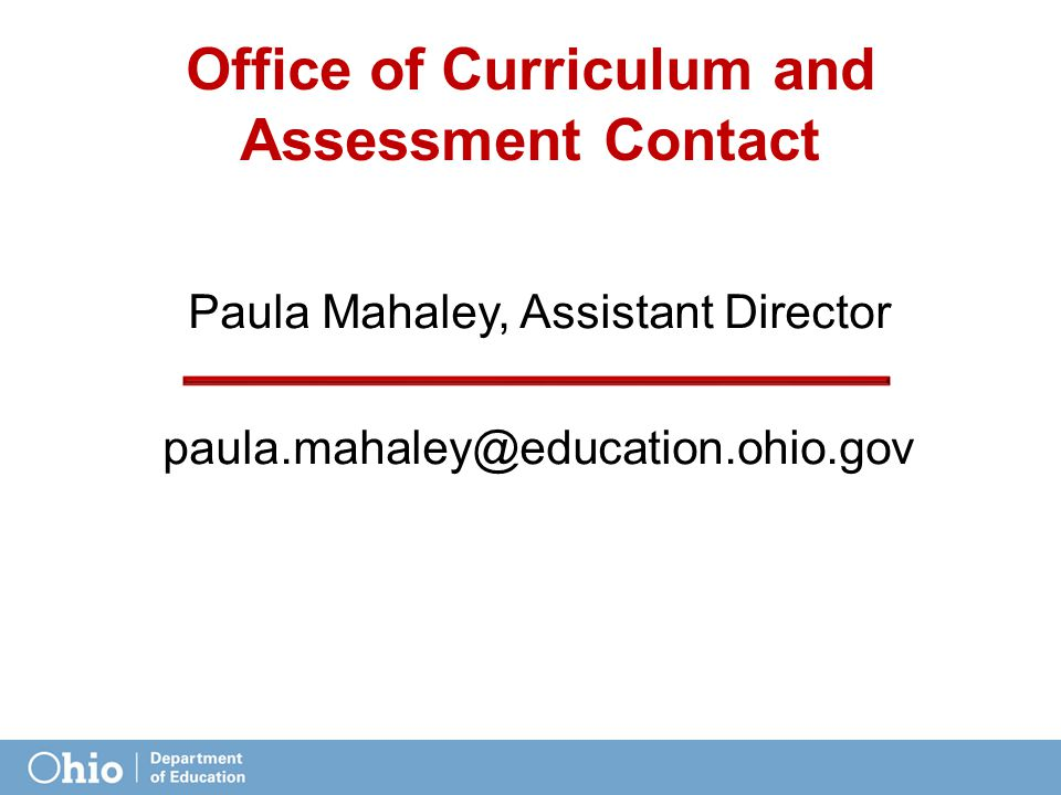 Office of Curriculum and Assessment Contact Paula Mahaley, Assistant Director