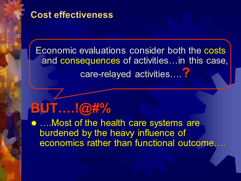 Cost effectiveness Economic evaluations consider both the costs and consequences of activities…in this case, care-relayed activities….
