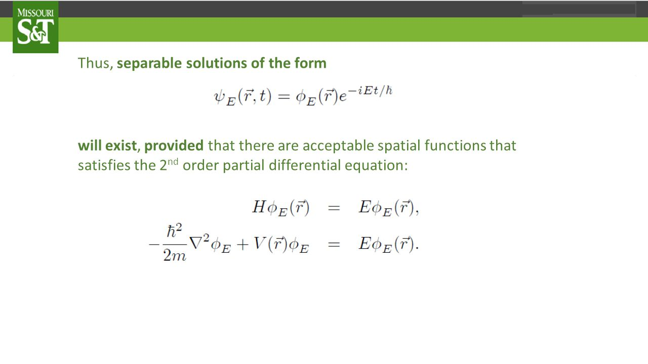 Thus, separable solutions of the form will exist, provided that there are acceptable spatial functions that satisfies the 2 nd order partial differential equation: